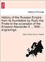 History of the Russian Empire from its foundation by Ruric the Pirate to the accession of the Emperor Alexander II ... With ... engravings. Vol. III. af Henry Tyrrell, Henry A. Haukeil