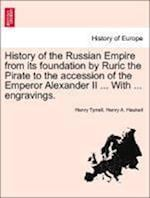 History of the Russian Empire from its foundation by Ruric the Pirate to the accession of the Emperor Alexander II ... With ... engravings. af Henry A. Haukeil, Henry Tyrrell