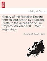 History of the Russian Empire from its foundation by Ruric the Pirate to the accession of the Emperor Alexander II ... With ... engravings.