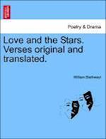 Love and the Stars. Verses Original and Translated. af William Blathwayt
