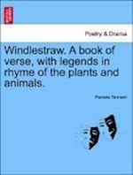 Windlestraw. a Book of Verse, with Legends in Rhyme of the Plants and Animals. af Pamela Tennant