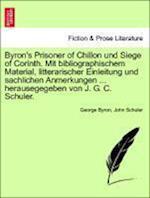Byron's Prisoner of Chillon Und Siege of Corinth. Mit Bibliographischem Material, Litterarischer Einleitung Und Sachlichen Anmerkungen ... Herausegege