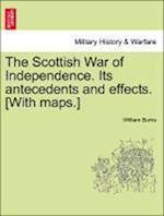 The Scottish War of Independence. Its antecedents and effects. [With maps.] vol. II