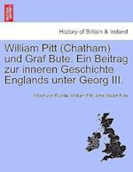 William Pitt (Chatham) Und Graf Bute. Ein Beitrag Zur Inneren Geschichte Englands Unter Georg III. af John Stuart Bute, William Pitt, Albert Von Ruville