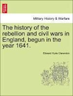 The history of the rebellion and civil wars in England, begun in the year 1641. af Edward Hyde Clarendon