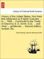 History of the Untied States, from their first settlement as English Colonies ... to ... 1808 ... Continued to the Treaty of Ghent by S. S. Smith, D.D