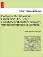 Battles of the American Revolution. 1775-1781. Histotical and military criticism, with topographical illustration.