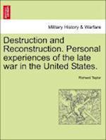 Destruction and Reconstruction. Personal Experiences of the Late War in the United States. af Richard Taylor