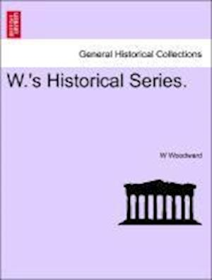 W.'s Historical Series.