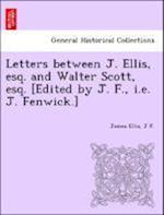 Letters Between J. Ellis, Esq. and Walter Scott, Esq. [Edited by J. F., i.e. J. Fenwick.] af James Ellis, J. F