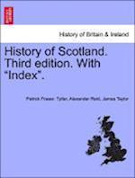 """History of Scotland. Third edition. With """"Index""""."""