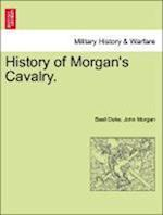 History of Morgan's Cavalry.