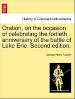 Oration, on the Occasion of Celebrating the Fortieth Anniversary of the Battle of Lake Erie. Second Edition.