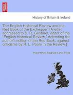 The English Historical Review and the Red Book of the Exchequer. [A Letter Addressed to S. R. Gardiner, Editor of the