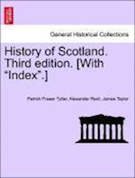 History of Scotland. Third Edition. [With Index.]