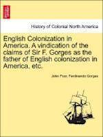 English Colonization in America. a Vindication of the Claims of Sir F. Gorges as the Father of English Colonization in America, Etc. af John Poor, Ferdinando Gorges