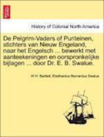 de Pelgrim-Vaders of Puriteinen, Stichters Van Nieuw Engeland, Naar Het Engelsch ... Bewerkt Met Aanteekeningen En Oorspronkelijke Bijlagen ... Door D