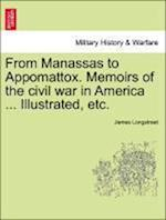 From Manassas to Appomattox. Memoirs of the civil war in America ... Illustrated, etc.