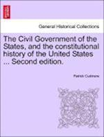 The Civil Government of the States, and the Constitutional History of the United States ... Second Edition.