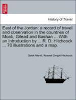 East of the Jordan: a record of travel and observation in the countries of Moab, Gilead and Bashan ... With an introduction by ... R. D. Hitchcock ... af Roswell Dwight Hitchcock, Selah Merrill