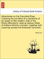 Adventures on the Columbia River, including the narrative of a residence of six years on the western side of the Rocky Mountains, among various tribes