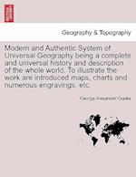 Modern and Authentic System of Universal Geography being a complete and universal history and description of the whole world. To illustrate the work a