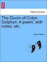 The Doom of Colyn Dolphyn. a Poem; With Notes, Etc. af Taliesin Williams