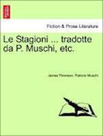 Le Stagioni ... Tradotte Da P. Muschi, Etc. af James Thomson, Patrizio Muschi