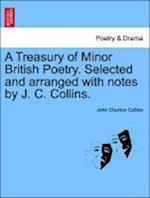A Treasury of Minor British Poetry. Selected and arranged with notes by J. C. Collins.
