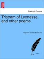 Tristram of Lyonesse, and Other Poems. af Algernon Charles Swinburne