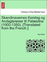 Skandinavernes Korstog Og Andagtsreiser Til Palaestina (1000-1350). [Translated from the French.] af Paul Riant