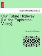 Our Future Highway [i.e. the Euphrates Valley].
