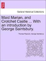 Maid Marian, and Crotchet Castle ... with an Introduction by George Saintsbury. af George Saintsbury, Thomas Peacock