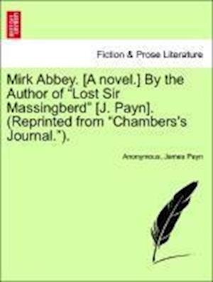 "Mirk Abbey. [A novel.] By the Author of ""Lost Sir Massingberd"" [J. Payn]. (Reprinted from ""Chambers's Journal."")."