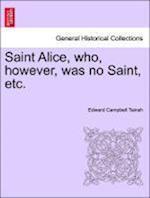 Saint Alice, who, however, was no Saint, etc.