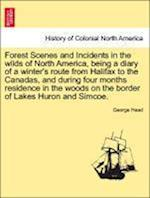 Forest Scenes and Incidents in the wilds of North America, being a diary of a winter's route from Halifax to the Canadas, and during four months resid
