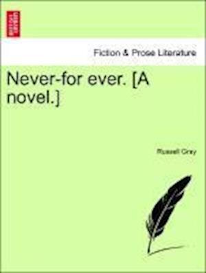 Never-for ever. [A novel.]