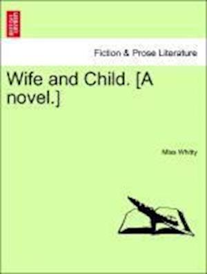 Wife and Child. [A novel.]