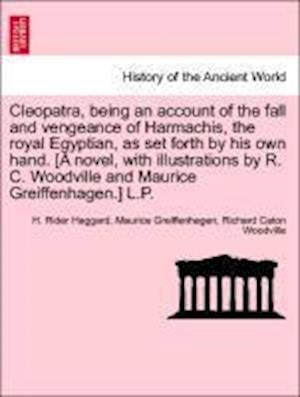 Bog, hæftet Cleopatra, being an account of the fall and vengeance of Harmachis, the royal Egyptian, as set forth by his own hand. [A novel, with illustrations by af Maurice Greiffenhagen, H. Rider Haggard, Richard Caton Woodville