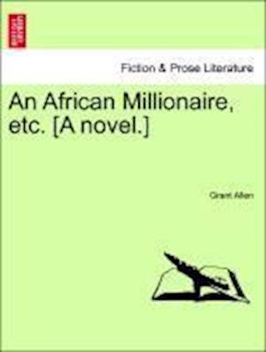 An African Millionaire, etc. [A novel.]