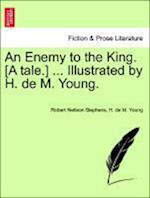 An Enemy to the King. [A tale.] ... Illustrated by H. de M. Young.