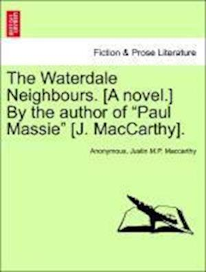 "The Waterdale Neighbours. [A novel.] By the author of ""Paul Massie"" [J. MacCarthy]. VOL. II."