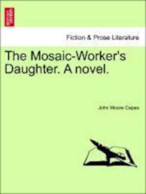 The Mosaic-Worker's Daughter. A novel.