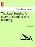 The Last Hurdle. A story of sporting and courting.
