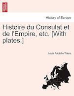 Histoire Du Consulat Et de L'Empire, Etc. [With Plates.] Tome Troisieme. af Louis Adolphe Thiers