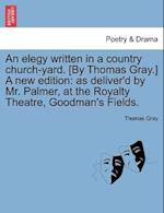 An Elegy Written in a Country Church-Yard. [By Thomas Gray.] a New Edition