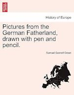 Pictures from the German Fatherland, Drawn with Pen and Pencil.