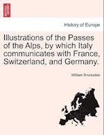 Illustrations of the Passes of the Alps, by which Italy communicates with France, Switzerland, and Germany. VOLUME THE SECOND af William Brockedon
