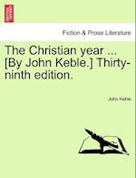 The Christian Year ... [By John Keble.] Thirty-Ninth Edition. af John Keble