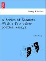 A Series of Sonnets. with a Few Other Poetical Essays.